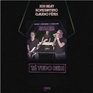 Xixi Beat x Konstantino x Claudio Fénix - Tá Tudo Bem (BAIXAR AGORA MP3)