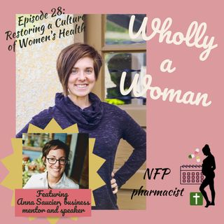 Episode 28: Restoring a Culture of Women's Health Featuring Anna Saucier, speaker and business mentor for restorative reproductive health pr