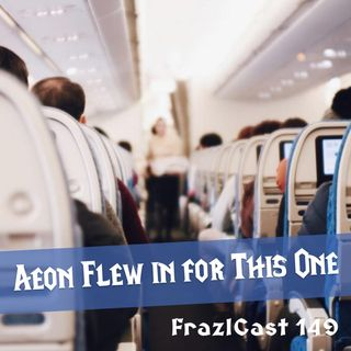 FC 149: Aeon Flew in for This One
