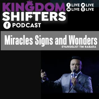 Kingdom Shifters The Podcast Evangelist Tim Rabara - Miracles Signs Wonders