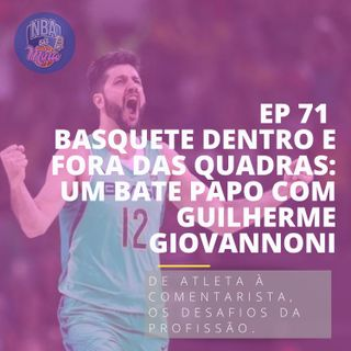 NBA das Mina #71 - Basquete dentro e fora das quadras: Um bate papo com Guilherme Giovannoni