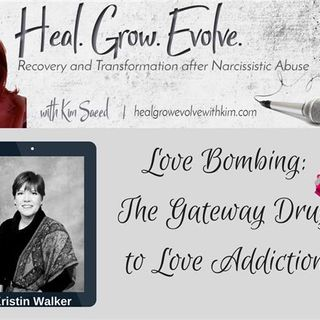Love Bombing: The Gateway Drug to Love Addiction - with Kristin Walker