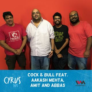 Ep. 359: Cock & Bull feat. Aakash Mehta, Amit and Abbas