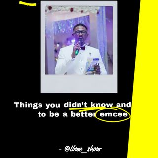 Things you didn't know - How to be a better emcee - Lagos, Nigeria.