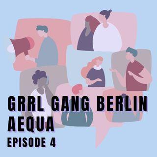 04. Grrl Gang Berlin & Aequa