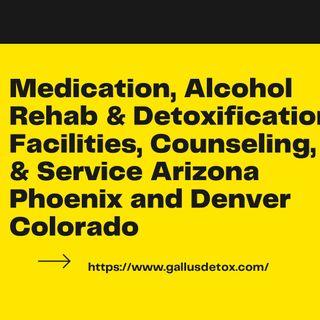 Medication, Alcohol Rehab & Detoxification Facilities, Counseling, & Service Arizona Phoenix and Denver Colorado