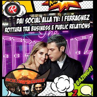 Incultura Generale - Dai social all tv, business e Ferragnez