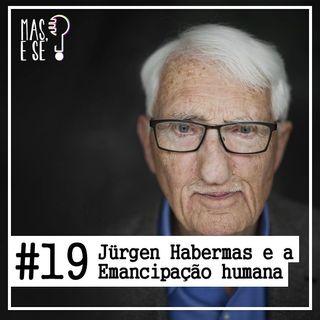 Mas e se? #19 - jürgen Habermas e a emancipação humana