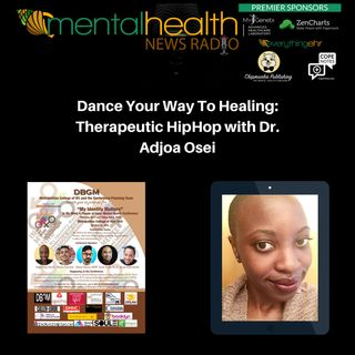 Dance Your Way To Healing: Therapeutic HipHop with Dr. Adjoa Osei