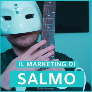 #9 - Il Marketing Di Salmo