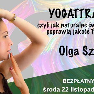 Olga Szemley - Yogattractive. czyli jak naturalne ćwiczenia twarzy poprawią jakość Twojego życia