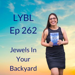 Ep 262 - Jewels In Your Backyard