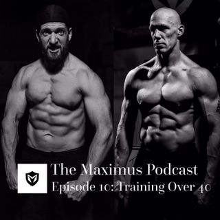 The Maximus Podcast Ep.10 - Training Over 40