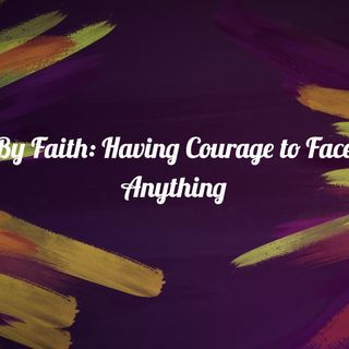 By Faith: Have Courage to Face All Situations