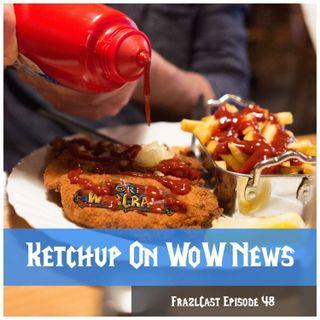 FC 048: Ketchup On WoW News