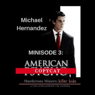 Minisode 3: American Copycat (Michael Hernandez)