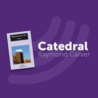 T1 Cap. 3: Raymond Carver - Catedral