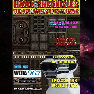 "Episode 158 Hawk Chronicles ""Trouble's Back"""