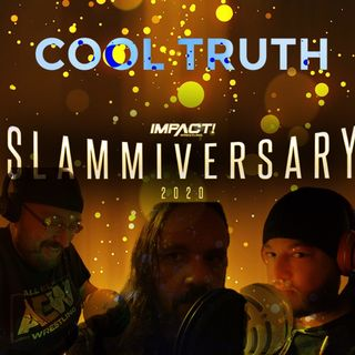 "Cool Truth 2.35 ""Slammiversary Post Show"""