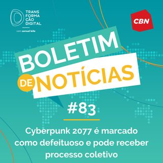 Transformação Digital CBN - Boletim de Notícias #83 - Cyberpunk 2077 é marcado como defeituoso e pode receber processo coletivo