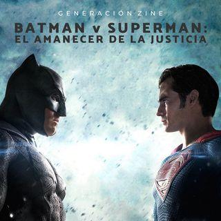 GENERACIÓN ZINE 1x15: Batman v Superman - El amanecer de la justicia
