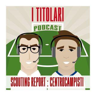 Ep. 63 - Scouting Report: centrocampisti