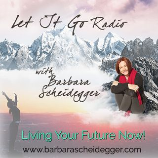 Let It Go Radio with Barbara Scheidegger