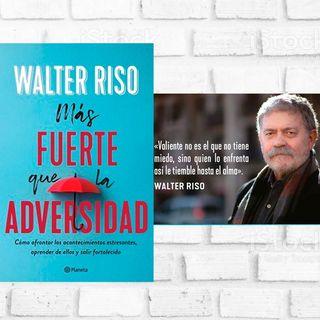 """Entrevista a Walter Riso: """"Más fuerte que la adversidad"""""""