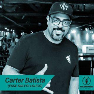 #09 - CARTER BATISTA - Esse Dia Foi Louco