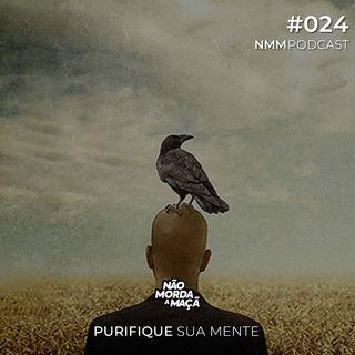 #024 - Purifique sua mente