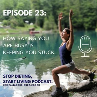Episode 23: How Saying You Are Busy Is Keeping You Stuck.