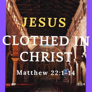 TO BE CLOTHED IN CHRIST - 5:24:20, 6.48 AM