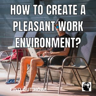 How to create an ideal work environment?