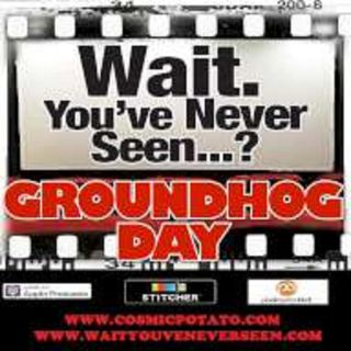 Episode 21: Wait. You've Never Seen Groundhog Day?