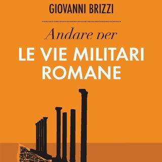 """Giovanni Brizzi """"Andare per le Vie Militari Romane"""""""