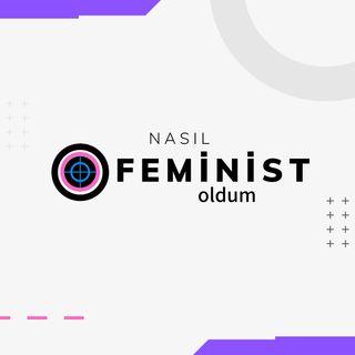Nasıl Feminist Oldum - Bir Uyanış Hikayesi