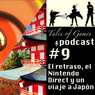 TALES OF GAMES PODCAST - El retraso, el Nintendo Direct y un viaje a Japón (9)