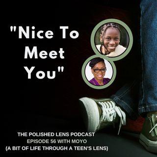 "56: ""Nice To Meet You"" With Moyo (A CrossRoad View Through A Teen's Lens)"