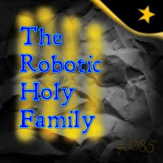 The Robotic Holy Family (#085)