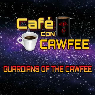 Café con Cawfee Ep.6: Guardians Of The Cawfee