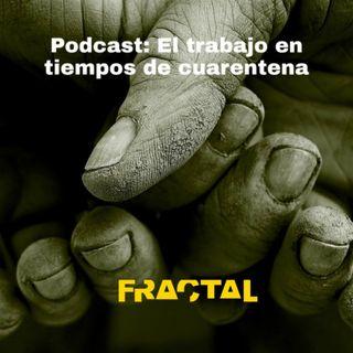 #Fractal: El trabajo en tiempos de cuarentena