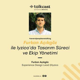 """Furkan Açıkgöz ile """"Iyzıco'da Tasarım Süreci ve Ekip Yönetimi"""""""