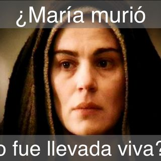 ¿María murió, o fue llevada viva al cielo?