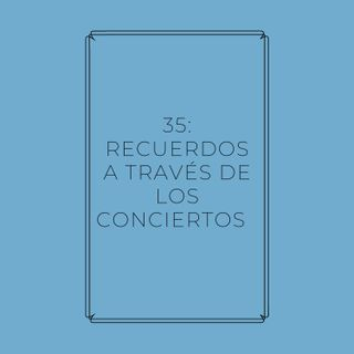 Experimento #EnPantufla 35 - Recuerdos a través de los conciertos