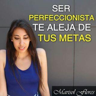 Ser Perfeccionista Te Aleja De Tus Metas