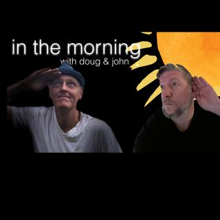 In The Morning With Doug & John May 10, 2018