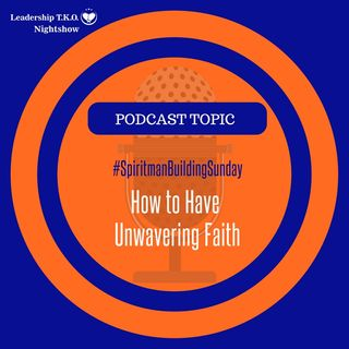 Spiritman Building Sunday - How to Have Unwavering Faith | Lakeisha McKnight
