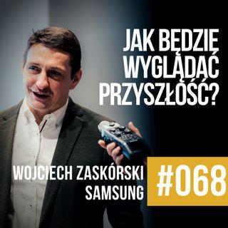 #068 - O technologii i przyszłości - Wojciech Zaskórski, SAMSUNG
