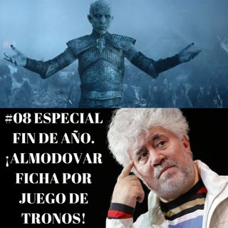 ESPECIAL FIN DE AÑO ¡Almodovar ficha por Juego de Tronos!