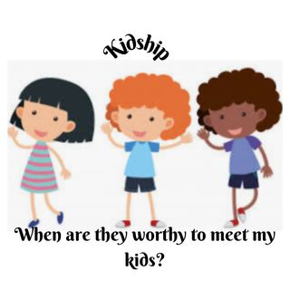 Kidship (When are they worthy to meet my kids)